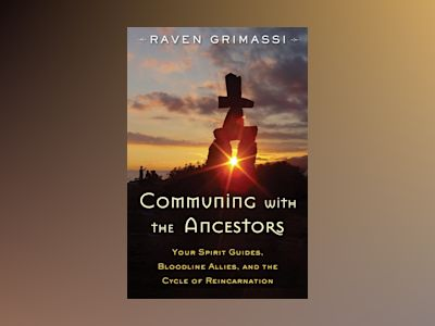Communing with the ancestors - your spirit guides, bloodline allies, and th av Raven Grimassi