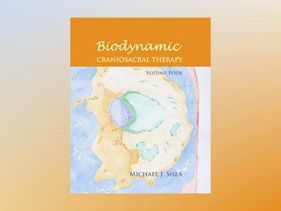 Biodynamic Craniosacral Therapy, Volume Four av Michael J. Phd Shea