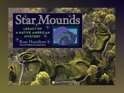 Star Mounds: Legacy of a Native American Mystery av Ross Hamilton