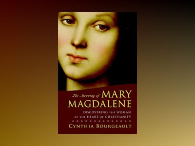 Meaning of mary magdalene av Cynthia Bourgeault