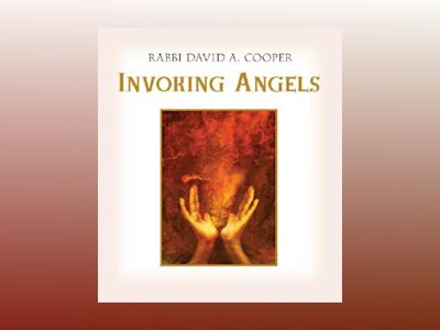 Invoking Angels: For Blessings, Protection, and Healing [With CD Audio] av David A. Cooper