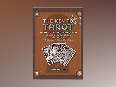 Key to Tarot: From Suits to Symbolism: Advice and Exercises to Unlock your Mystical Potential av Bartlett Sarah