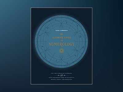 The Ultimate Guide to Numerology: Use the Power of Numbers and Your Birthday Code to Manifest Money, Magic, and Miracles av Gabrielle Tania