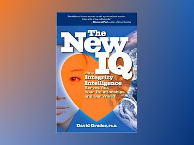 The New IQ : How Integrity Intelligence Serves You, Your Relationships & Our World av David Gruder