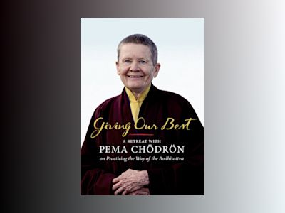 Giving Our Best : A Retreat with Pema Chodron on Practicing the Way of the Bodhisattva av Pema Chodron