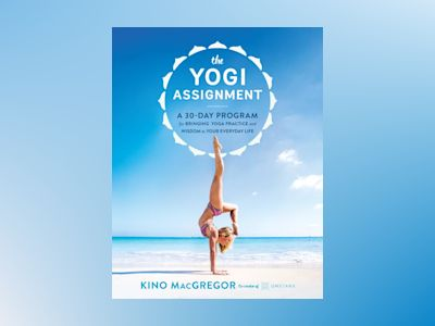 Yogi assignment - a 30-day program for bringing yoga practice and wisdom to av Kino MacGregor