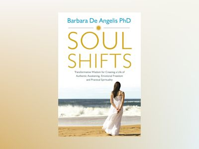 Soul shifts - transformative wisdom for creating a life of authentic awaken av Barbara De Angelis