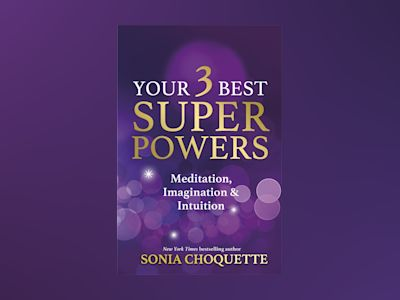 Your 3 best super powers - meditation, imagination & intuition av Sonia Choquette