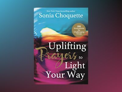 Uplifting prayers to light your way - 200 invocations for challenging times av Sonia Choquette