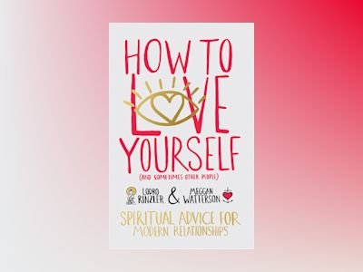 How to love yourself (and sometimes other people) - spiritual advice for mo av Meggan Watterson
