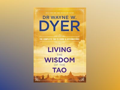 Living the wisdom of the tao - the complete tao te ching and affirmations av Dr. Wayne Dyer
