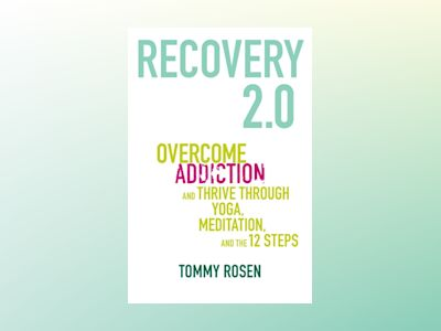 Recovery 2.0 - move beyond addiction and upgrade your life av Tommy Rosen