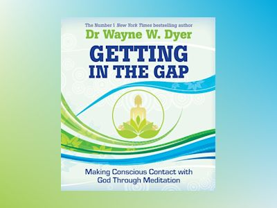 Getting in the gap - making conscious contact with god through meditation av Dr. Wayne W. Dyer