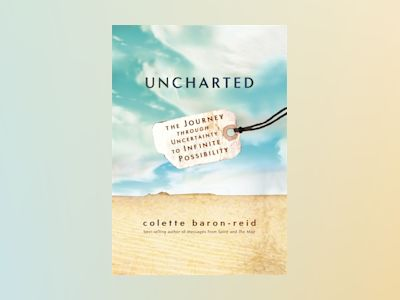 Uncharted - the journey through uncertainty to infinite possibility av Colette Baron-Reid