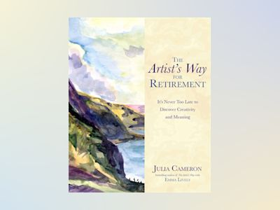 The artists way for retirement - its never too late to discover creativity av Julia Cameron
