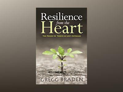 Resilience from the Heart av Braden Gregg
