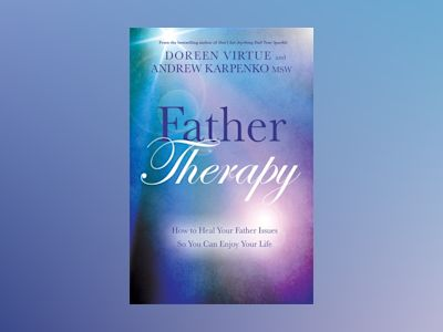 Father therapy - how to heal your father issues so you can enjoy your life av Doreen Virtue