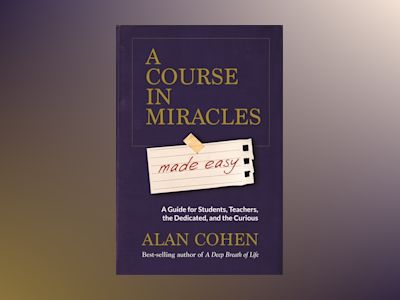 Course in miracles made easy - mastering the journey from fear to love av Alan Cohen