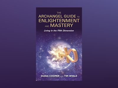 Archangel guide to enlightenment and mastery - living in the fifth dimensio av Diana Cooper