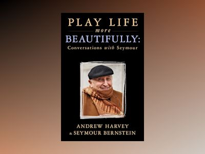 Play life more beautifully - conversations with seymour av Andrew Harvey