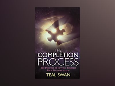 Completion process - the practice of putting yourself back together again av Teal Swan