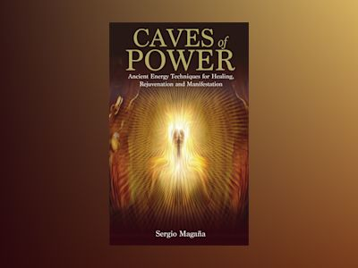 Caves of power - ancient energy techniques for healing, rejuvenation and ma av Sergio Magana