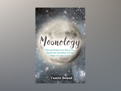 Moonology - working with the magic of lunar cycles av Yasmin Boland