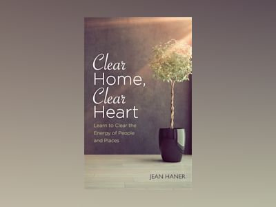 Clear home, clear heart - learn to clear the energy of people and places av Jean Haner