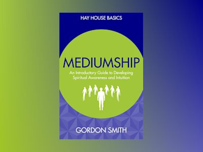 Mediumship - an introductory guide to developing spiritual awareness and in av Gordon Smith