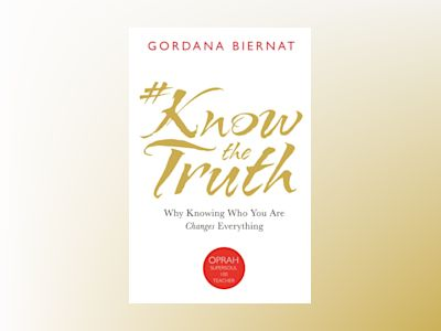 #knowthetruth - why knowing who you are changes everything av Gordana Biernat