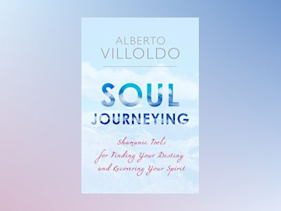 Soul journeying - shamanic tools for finding your destiny and recovering yo av Alberto Villoldo