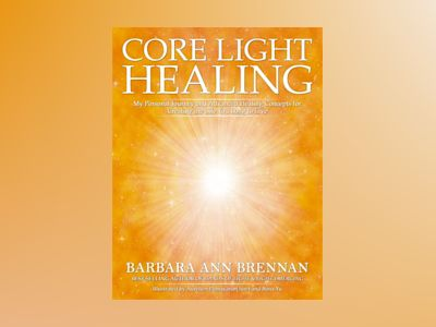 Core light healing - my personal journey and advanced healing concepts for av Barbara Brennan