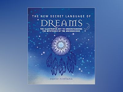 The New Secret Language of Dreams: The Illustrated Key to Understanding the Mysteries of the Unconscious av Fontana David
