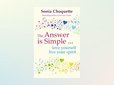 Answer is simple - love yourself, live your spirit av Sonia Choquette