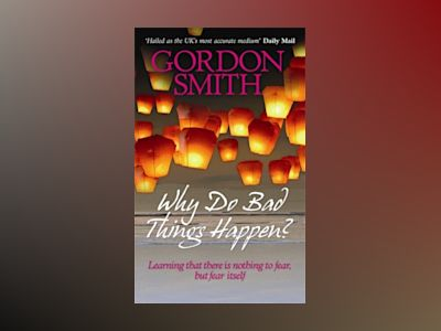 Why do bad things happen? - learning that there is nothing to fear but fear av Gordon Smith