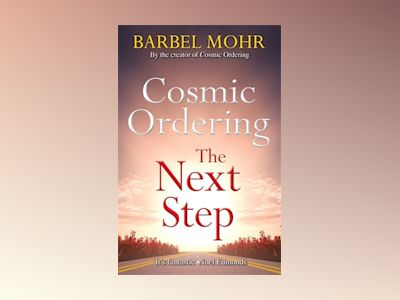Cosmic ordering: the next step - the new way to shape reality through the a av Barbel Mohr