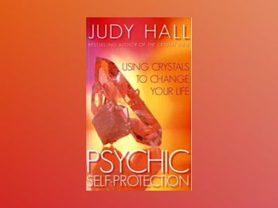 Psychic self-protection - using crystals to change your life av Judy Hall