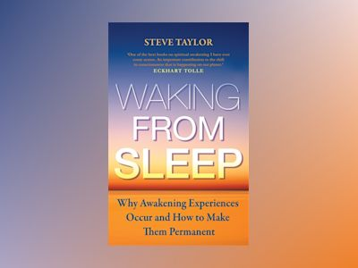 Waking from sleep - why awakening experiences occur and how to make them pe av Steve Taylor
