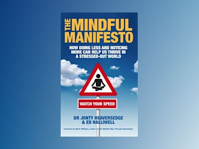 Mindful manifesto - how doing less and noticing more can help us thrive in av Ed Halliwell