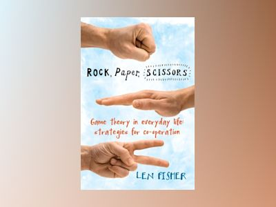 Rock, paper, scissors - game theory in everyday life: strategies for co-ope av Len Fisher