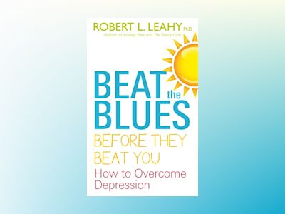 Beat the blues before they beat you - how to overcome depression av Robert L Leahy