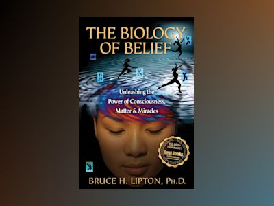 The Biology of Belief av Bruce H. Lipton
