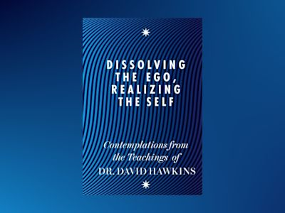 Dissolving the ego, realizing the self - contemplations from the teachings av David R Hawkins