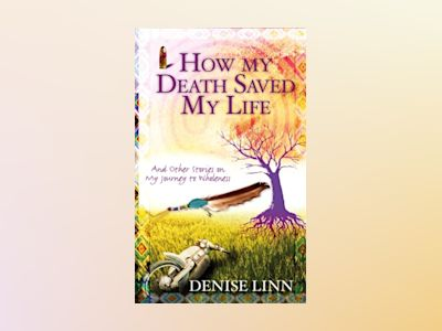 How My Death Saved My Life av Denise Linn