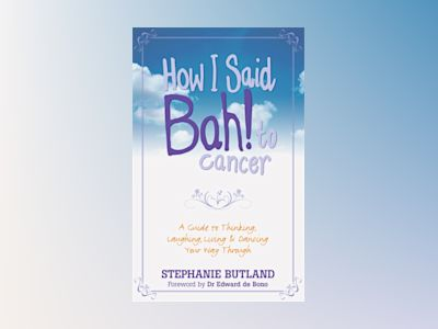 How i said bah! to cancer - a guide to thinking, laughing, living and danci av Stephanie Butland