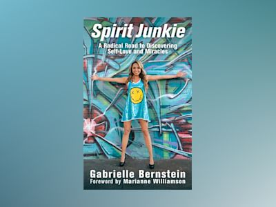 Spirit junkie - a radical road to discovering self-love and miracles av Gabrielle Bernstein