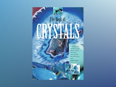 The Book of Crystals : A Practical Guide To The Beauty & Healing Influence Of Crystals & Gemstones (H) av Fiona Toy