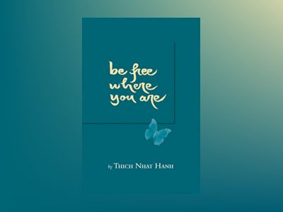 Be Free Where You Are: A Talk Given At The Maryland Correctional Institute av Thich Nhat Hanh