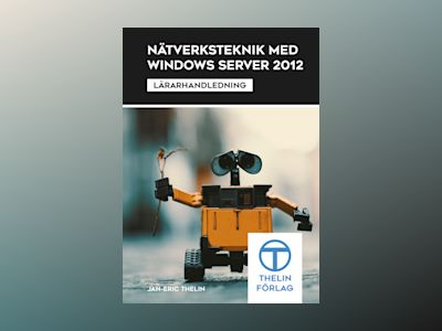 Nätverksteknik med Windows Server 2012 - Lärarhandledning av Jan-Eric Thelin