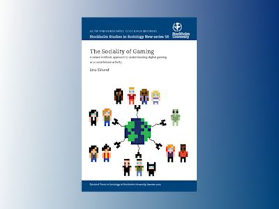 The sociality of gaming : a mixed methods approach to understanding digital gaming as a social leisure activity  av Lina Eklund